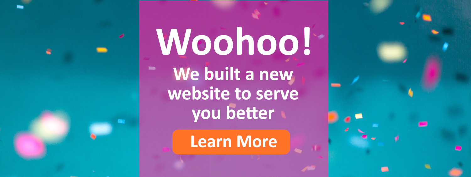 Woohoo! We built a new website to serve you better. Learn more by clicking here.